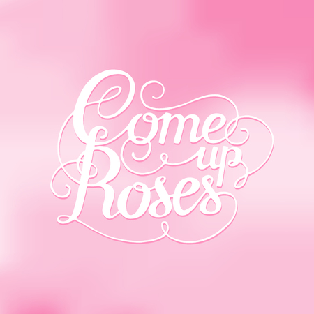 come up to: The phrase Come up roses. Ink hand lettering on a pink  background. Vector floral illustration. Designed for wedding greetings, invitations, wishes.