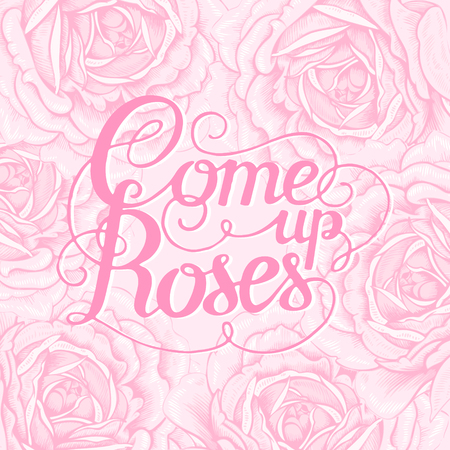 come up: The phrase Come up roses. Ink hand lettering on a background with the image of a pink rose flower. Vector floral illustration. Designed for wedding greetings, invitations, wishes. Illustration