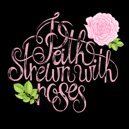 The phrase Path strewn with roses. Stamping on a black background. Vector illustration lettering. Designed for wedding invitations, print on T-shirts.