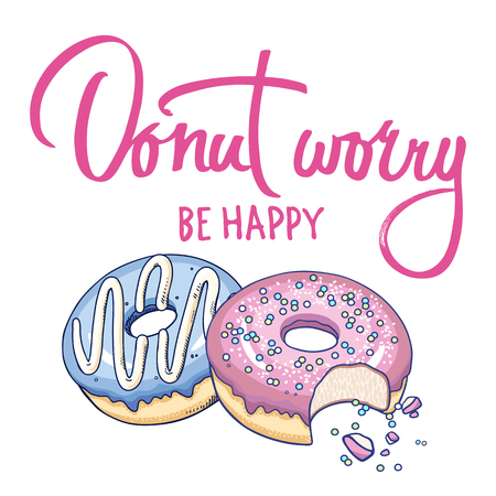 Donuts and inscription  Donut worry be happy on a white background. Design for T-shirts, kitchen design, covers, menus, cafe signs. Flat vector illustration art. Ilustração