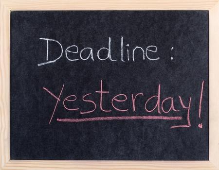 yesterday: yesterday deadline written on blackboard