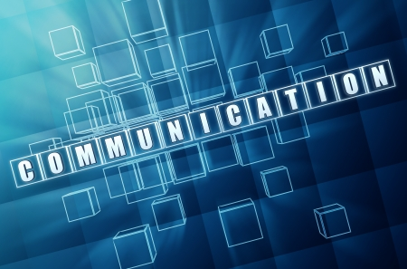 communicate: communication - text in 3d blue glass cubes with white letters, business concept