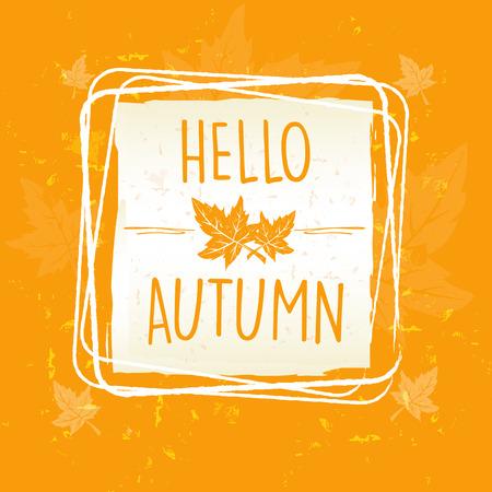 hojas antiguas: hola otoño en el marco con las hojas sobre fondo amarillo anaranjado viejo papel, el concepto de temporada, vector