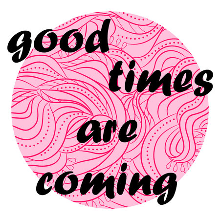 tagline: Vector lettering good times are coming on pink waves Illustration