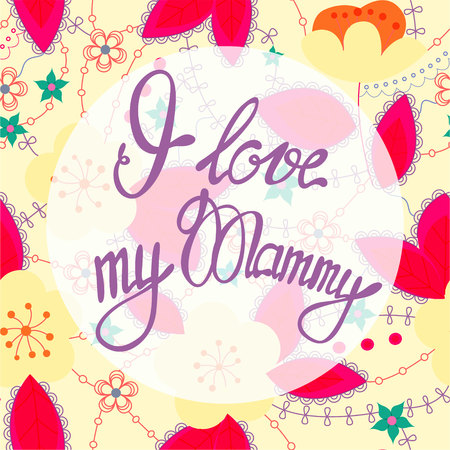 mammy: Vector I love my Mammy lettering onfloral baclground Illustration