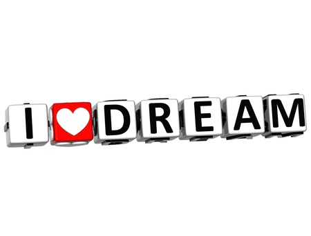 3D I Love Dream Button Click Here Block Text over white background photo