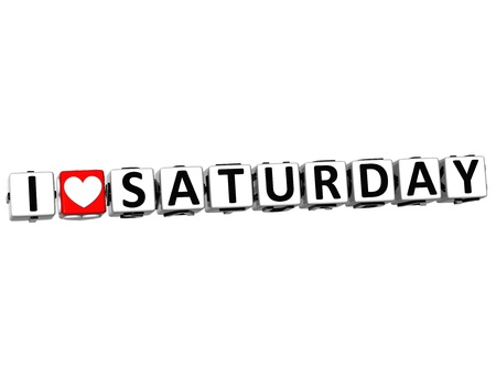 3D I Love Saturday Button Click Here Block Text over white background Stock Photo - 14183681