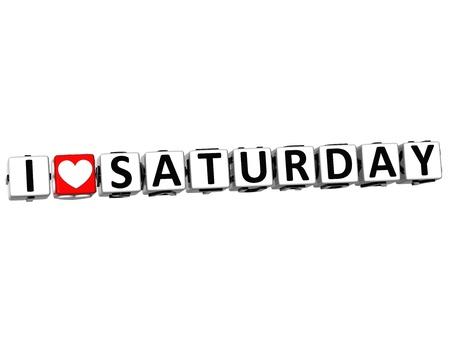saturday: 3D I Love Saturday Button Click Here Block Text over white background Stock Photo