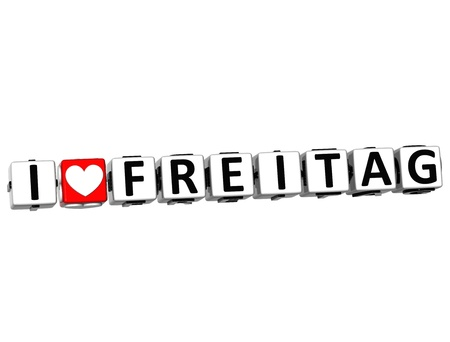 freitag: 3D I Love Friday In German Language Button Click Here Block Text over white background