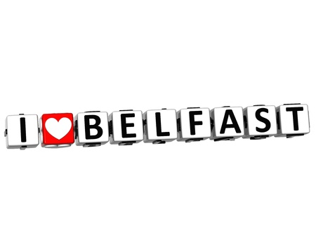 belfast: 3D I Love Belfast Button Click Here Block Text over white background Stock Photo