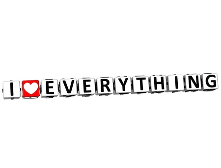 love strategy: 3D I Love Everything Button Click Here Block Text over white background Stock Photo
