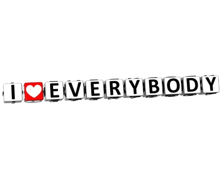 everybody: 3D I Love Everybody Button Click Here Block Text over white background