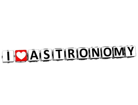 theather: 3D I Love Astronomy Button Click Here Block Text over white background Stock Photo