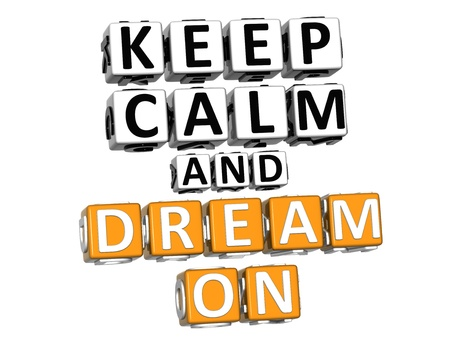 3D Keep Calm And Dream On Button Click Here Block Text over white background photo