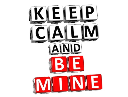 romance strategies: 3D Keep Calm And Be Mine Button Click Here Block Text over white background