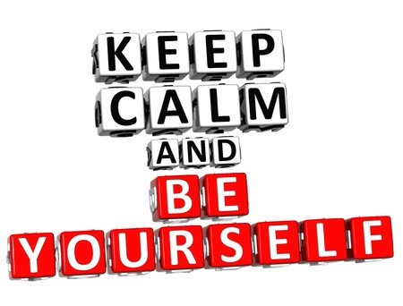 3D Keep Calm And Be Yourself Button Click Here Block Text over white background