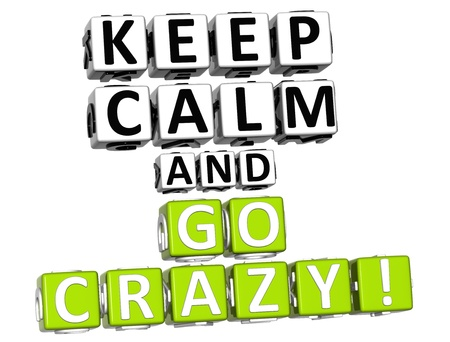 motto: 3D Keep Calm And Go Crazy Button Click Here Block Text over white background