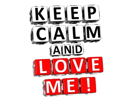 3D Keep Calm And Love Me Button Click Here Block Text over white background photo