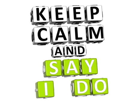 3D Keep Calm And Say I Do Button Click Here Block Text over white background