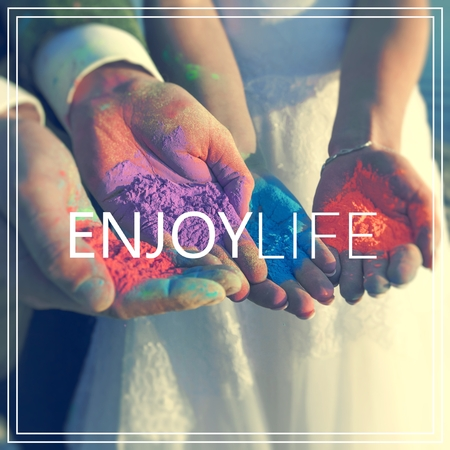 Enjoy Life. Hands with many colours.