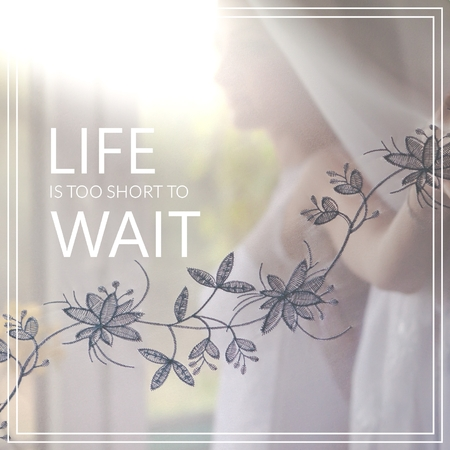 Life is too short to wait. Conceptual image.