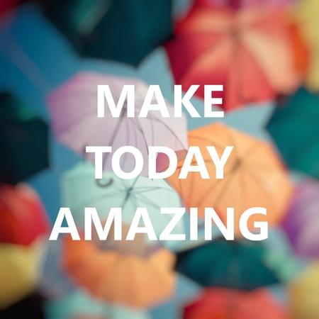 Make Today Amazing. Positive Thinking. Background colorful umbrella.