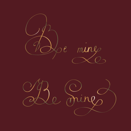 be mine: be mine - two original hand lettering - handmade calligraphy, typography background, overlay for romantic photo cards or party invitations for Valentine Day, wedding