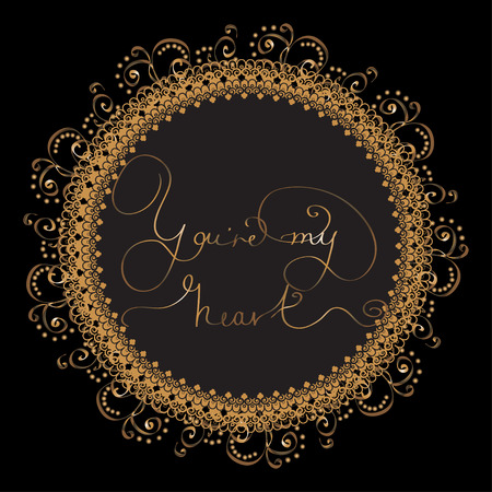 royal person: Design card with circle pattern from golden lettering  -  You re my heart. Royal vector for St. Valentine Day, weddind or loved