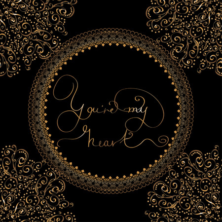 re: Design card or seamless pattern with circle pattern from golden lettering  -  You re my heart. Royal vector for St. Valentine Day, weddind or loved