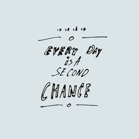 Every day is a second chance vector hand drawn quote template quote vector template. Illustration