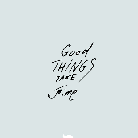 good things take time vector illustration