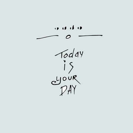 today is your day - Quote template conceptual Çizim