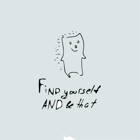 Find yourself and be that, Vector hand drawn quote template. Illustration