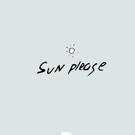 Sun please idea, Vector hand drawn quote template.