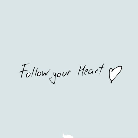 follow your heart quote, hand drawn quote template.