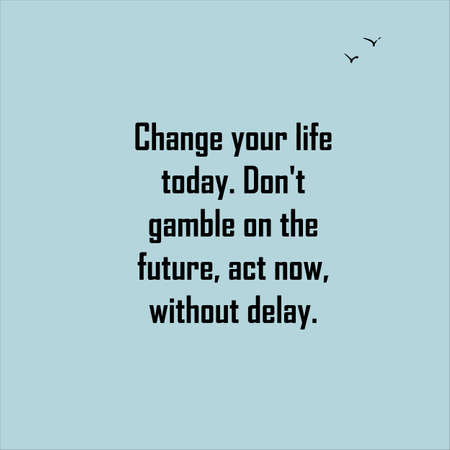 Change your life today. Don't gamble on the future, act now, without delay. Quote. Vector illustration.