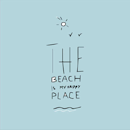 The beach is my happy place. Vector illustration