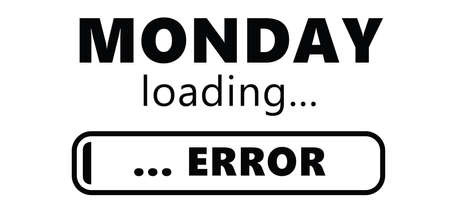 Monday loading bar error. i do not like monday. No work time. Business concept. freedom success in progress installing. It
