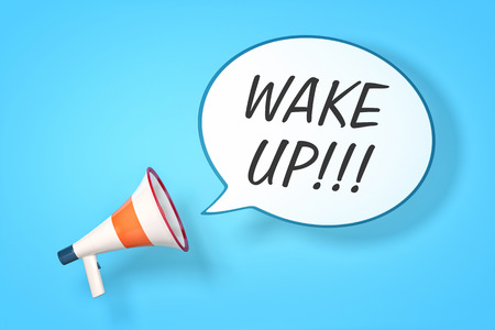 wake up: A megaphone with a speech bubble and the message wake up