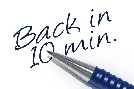 tip style design: An image of a pen with the message back in 10 minutes