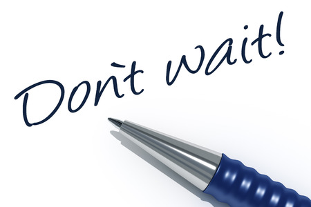 do not: An image of a pen with the message do not wait Stock Photo