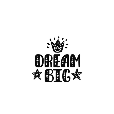 Dream big. Inspirational printable quote with stars and crown. Vector hand drawn phrase for print, poster, tshirt, playroom, nursery, apparel decoration, greeting card. Typographic design. Иллюстрация