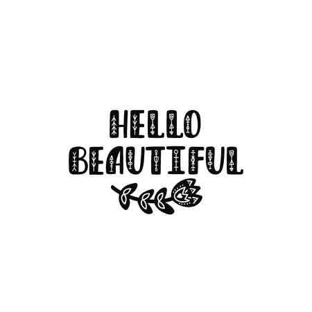 Hello beautiful. Inspirational printable quote with flower. Vector hand drawn phrase for print, poster, tshirt, playroom, nursery, apparel decoration, greeting card. Typographic design.