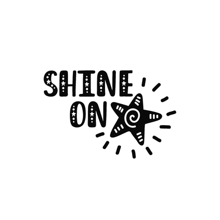 Shine on. Inspirational printable quote with star. Vector hand drawn phrase for print, poster, tshirt, playroom, nursery, apparel decoration, greeting card. Typographic design.
