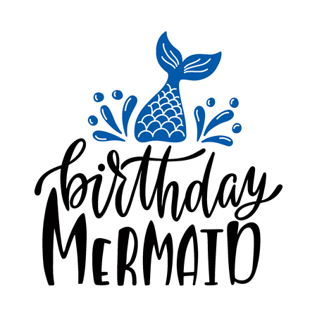 Birthday mermaid. Inspirational quote for baby girl. Modern calligraphy phrase with hand drawn mermaids tail. Simple vector lettering for print and poster. Childish design.
