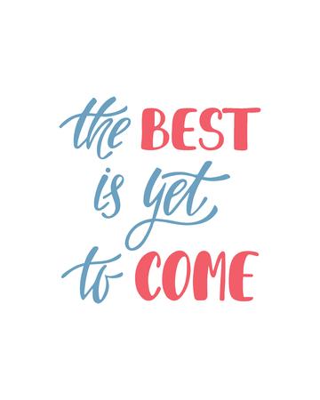 Lo mejor está por venir. Cita inspiradora sobre la felicidad. Frase de caligrafía moderna. Letras vectoriales simples para impresión y póster. Diseño de carteles de tipografía. Ilustración de vector