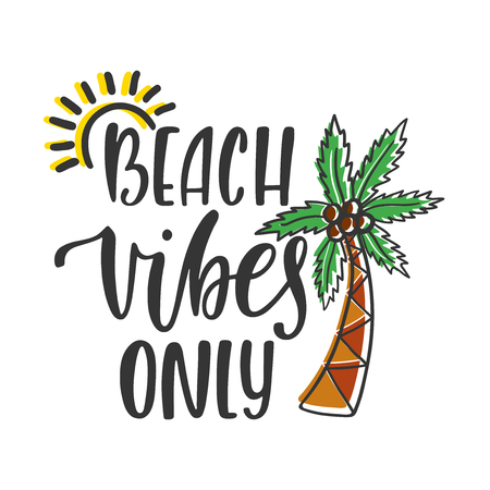 Beach vibes only. Inspirational quote about summer. Modern calligraphy phrase with hand drawn sun, palm tree. Brush vector lettering for print, tshirt and poster. Typographic design.