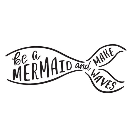 Be a mermaid and make waves. Hand drawn inspiration quote about summer with tail silhouette. Typography design for print, poster, t-shirt. Vector illustration isolated on white background. Иллюстрация
