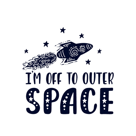 Inspirational vector lettering phrase: Im Off To Outer Space. Hand drawn kid poster. Typography romantic quote about cosmos in scandinavian style. Graphic illustration isolated on white background.