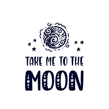 Inspirational vector lettering phrase: Take Me To The Moon. Hand drawn kid poster. Typography romantic quote about cosmos in scandinavian style. Graphic illustration isolated on white background.